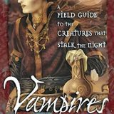 Vampires: A Field Guide to the Creatures that Stalk the Night